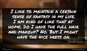 Jennifer Lopez quote : I like to maintain ...