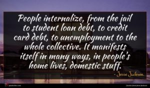Jesse Jackson quote : People internalize from the ...