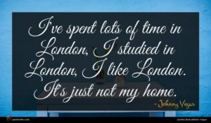 Johnny Vegas quote : I've spent lots of ...