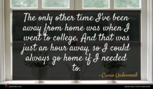 Carrie Underwood quote : The only other time ...