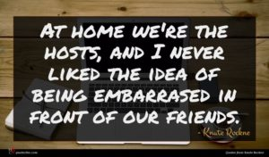 Knute Rockne quote : At home we're the ...