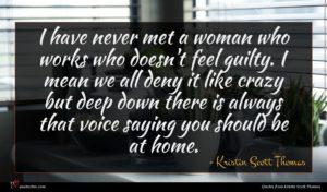 Kristin Scott Thomas quote : I have never met ...