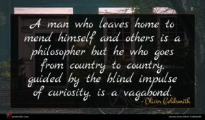 Oliver Goldsmith quote : A man who leaves ...