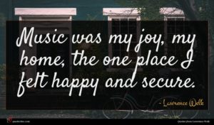 Lawrence Welk quote : Music was my joy ...