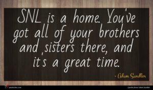 Adam Sandler quote : SNL is a home ...