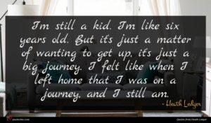 Heath Ledger quote : I'm still a kid ...
