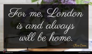 Clive Owen quote : For me London is ...