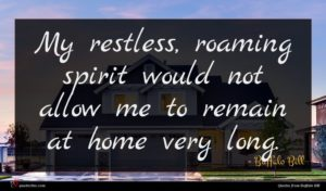 Buffalo Bill quote : My restless roaming spirit ...