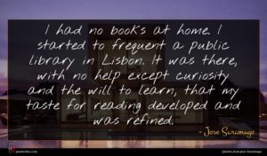 Jose Saramago quote : I had no books ...