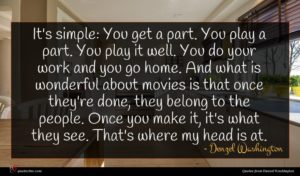 Denzel Washington quote : It's simple You get ...