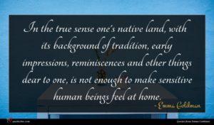 Emma Goldman quote : In the true sense ...