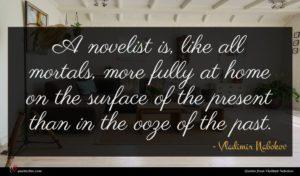 Vladimir Nabokov quote : A novelist is like ...