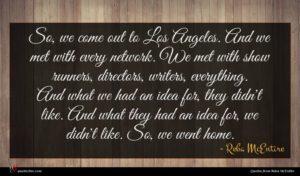 Reba McEntire quote : So we come out ...