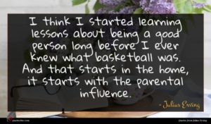 Julius Erving quote : I think I started ...