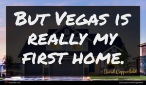 David Copperfield quote : But Vegas is really ...