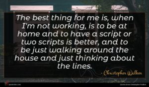 Christopher Walken quote : The best thing for ...