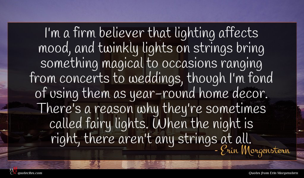 I'm a firm believer that lighting affects mood, and twinkly lights on strings bring something magical to occasions ranging from concerts to weddings, though I'm fond of using them as year-round home decor. There's a reason why they're sometimes called fairy lights. When the night is right, there aren't any strings at all.