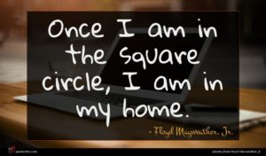 Floyd Mayweather, Jr. quote : Once I am in ...