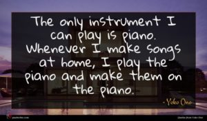 Yoko Ono quote : The only instrument I ...