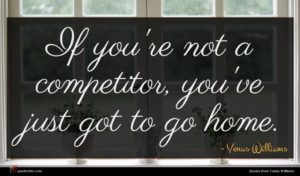 Venus Williams quote : If you're not a ...