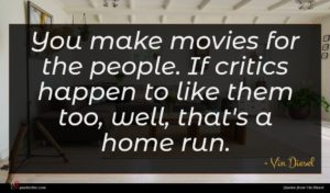 Vin Diesel quote : You make movies for ...