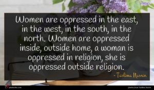 Taslima Nasrin quote : Women are oppressed in ...