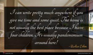 Harlan Coben quote : I can write pretty ...