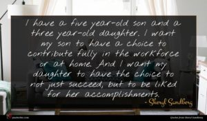 Sheryl Sandberg quote : I have a five ...