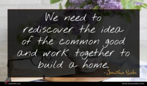 Jonathan Sacks quote : We need to rediscover ...