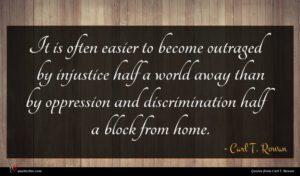 Carl T. Rowan quote : It is often easier ...