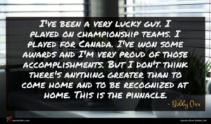 Bobby Orr quote : I've been a very ...
