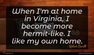 Robert Duvall quote : When I'm at home ...