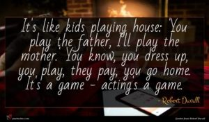 Robert Duvall quote : It's like kids playing ...