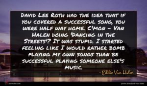 Eddie Van Halen quote : David Lee Roth had ...