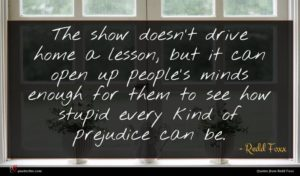 Redd Foxx quote : The show doesn't drive ...