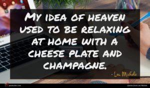Lea Michele quote : My idea of heaven ...