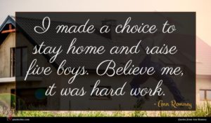 Ann Romney quote : I made a choice ...