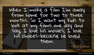 Kevin Costner quote : When I make a ...