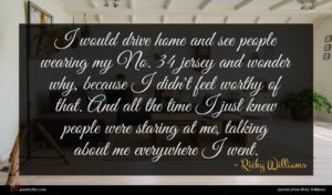 Ricky Williams quote : I would drive home ...