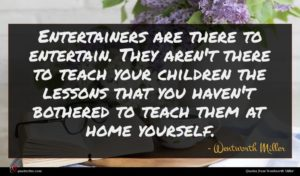 Wentworth Miller quote : Entertainers are there to ...