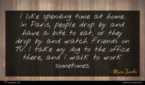 Marc Jacobs quote : I like spending time ...
