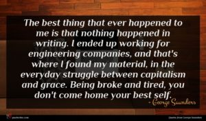 George Saunders quote : The best thing that ...
