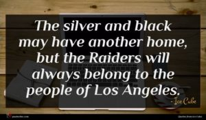 Ice Cube quote : The silver and black ...