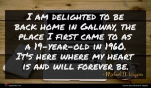 Michael D. Higgins quote : I am delighted to ...