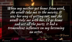 Al Pacino quote : When my mother got ...