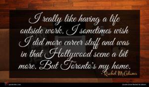 Rachel McAdams quote : I really like having ...