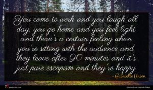 Gabrielle Union quote : You come to work ...