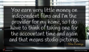 Vera Farmiga quote : You earn very little ...