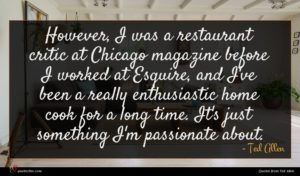 Ted Allen quote : However I was a ...
