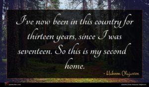 Hakeem Olajuwon quote : I've now been in ...